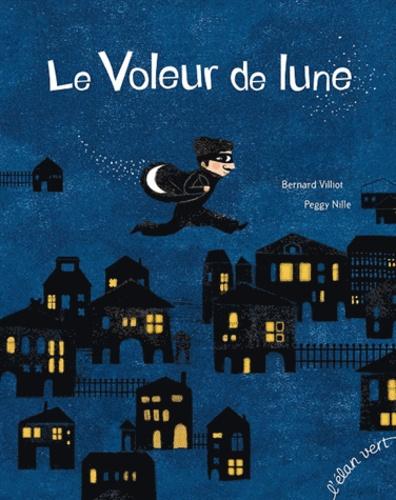 Bernard Villiot et Peggy Nille - Le voleur de lune.