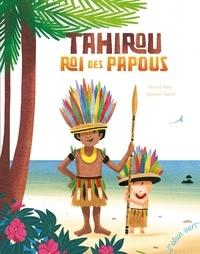 Bernard Villiot et Sébastien Chebret - Tahirou, roi des Papous.