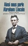 Bernard Vincent - Ainsi nous parle Abraham Lincoln - Lettres et discours.