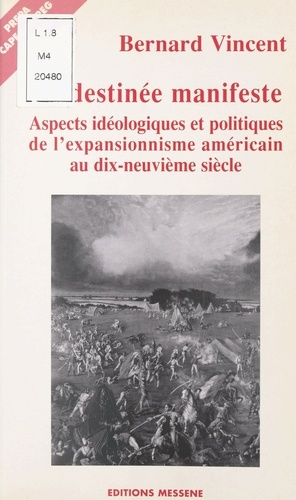 LA DESTINEE MANIFESTE. Aspects idéologiques et politiques de l'expansionnisme américain au XIXème siècle