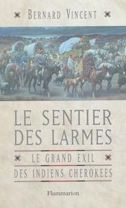 Bernard Vincent - Le sentier des larmes. - Le grand exil des Indiens cherokees.