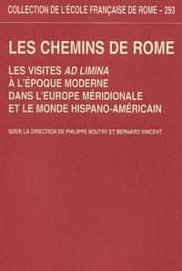 Bernard Vincent et  Collectif - Les chemins de Rome. - Les visites ad limina à l'époque moderne dans l'Europe méridionale et le monde hispano-américain (XVIe-XIXe siècle).