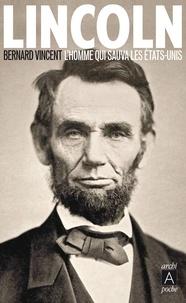 Bernard Vincent - Lincoln - L'homme qui sauva les Etats-Unis.