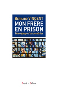 Bernard Vincent - Mon frère en prison - Aumônier de prison.