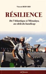 Résilience- De l'Atlantique à l'Himalaya, au-delà du handicap - Bernard Vincent  