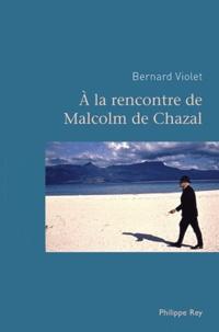 Bernard Violet - A la rencontre de Malcolm de Chazal.