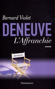 Bernard Violet - Deneuve, l'Affranchie - Biographie.