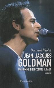 Bernard Violet - Jean-Jacques Goldman - L'homme bien comme il faut.