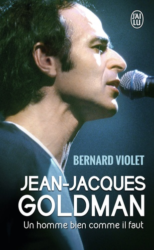 Bernard Violet - Jean-Jacques Goldman - Un homme bien comme il faut.