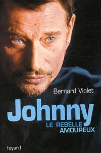 Bernard Violet - Johnny, le rebelle amoureux.