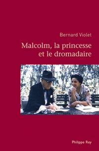 Bernard Violet - Malcolm, la princesse et le dromadaire.