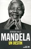 Bernard Violet - Mandela, un destin.