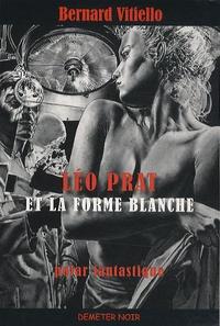 Bernard Vitiello - Léo Prat et la forme blanche.