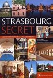 """Bernard Vogler et Elisabeth Loeb-Darcagne - Strasbourg secret - Les trésors cachés de la """"ville des routes""""."""