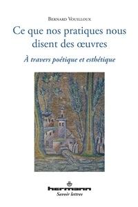 Bernard Vouilloux - Ce que nos pratiques nous disent des oeuvres.