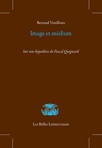 Bernard Vouilloux - Image et médium - Sur une hypothèse de Pascal Quignard.