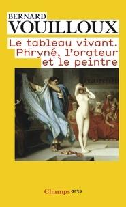 Bernard Vouilloux - Le tableau vivant - Phryné, l'orateur et le peintre.