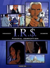 Bernard Vrancken et Stephen Desberg - IRS  : Federal Corruption - Pack en 2 volumes : Tome 5, Silicia Inc ; Tome 6, Le corrupteur.