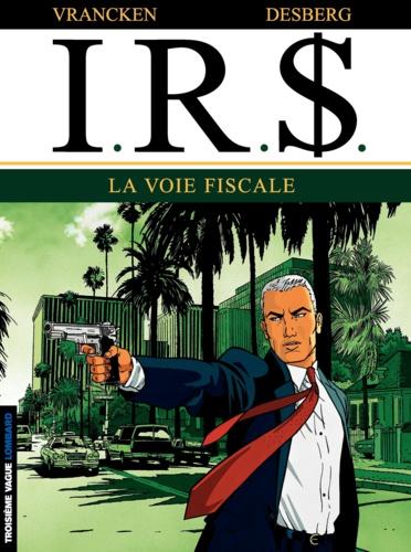 Bernard Vrancken et Stephen Desberg - IRS Tome 1 : La voie fiscale.