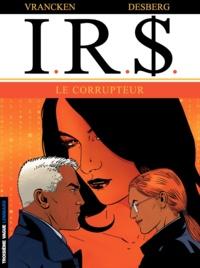 Bernard Vrancken et Stephen Desberg - IRS Tome 6 : Le corrupteur.