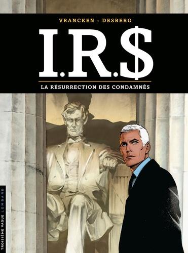 Bernard Vrancken et Stephen Desberg - IRS Tome 22 : La résurrection des condamnés.