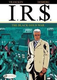 Bernard Vrancken et Stephen Desberg - IRS Tome 6 : The black gold war.