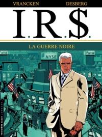 Bernard Vrancken et Stephen Desberg - IRS Tome 8 : La guerre noire.