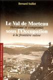 Bernard Vuillet - Le Val de Morteau sous l'occupation - Héroïsme et compromis à la frontière suisse.