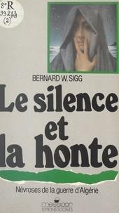 Bernard W. Sigg et Daniel Zimmermann - Le silence et la honte - Névroses de la guerre d'Algérie.