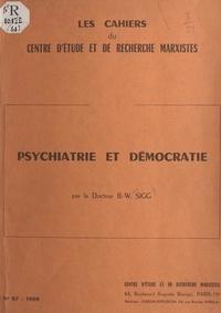 Bernard W. Sigg - Psychiatrie et démocratie.