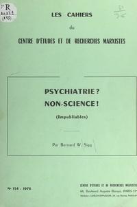 Bernard W. Sigg - Psychiatrie ? non-science ! (impubliables).