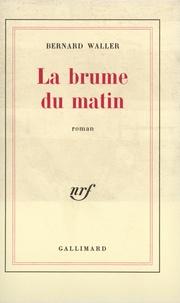 Bernard Waller - La brume du matin.