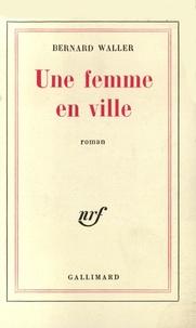 Bernard Waller - Une femme en ville.
