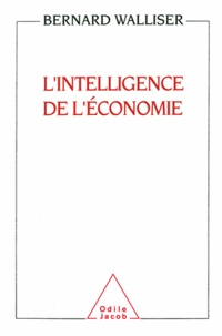 Bernard Walliser - Intelligence de l'économie (L').