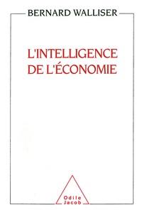 Bernard Walliser - L'intelligence de l'économie - Une science singulière.