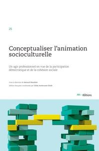 Bernard Wandeler et Ulrike Armbruster Elatifi - Conceptualiser l'animation sociocuturelle - Un agir professionnel en vue de la participation démocratique et de la cohésion sociale.