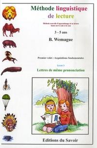 Bernard Wemague - Méthode linguistique de lecture - Premier volet : Acquisitions fondamentales ; Livret 3 : Lettres de même prononciation.