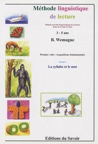 Bernard Wemague - Méthode linguistique le lecture 3-5 ans - Premier volet : Acquisitions fondamentales, Livret 4 : La syllabe et le mot.