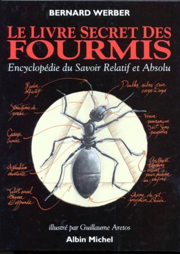 Bernard Werber et Guillaume Arretos - Le livre secret des fourmis - Encyclopédie du savoir Relatif et Absolu.