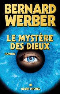 Bernard Werber et Bernard Werber - Le Mystère des Dieux - Cycle des Dieux - tome 3.