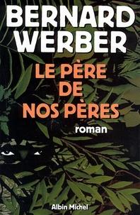 Bernard Werber et Bernard Werber - Le Père de nos pères.