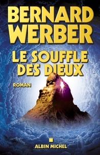 Bernard Werber et Bernard Werber - Le Souffle des Dieux - Cycle des Dieux - tome 2.