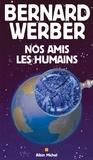 Bernard Werber et Bernard Werber - Nos amis les humains.