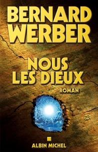 Bernard Werber et Bernard Werber - Nous, les Dieux - Cycle des Dieux - tome 1.