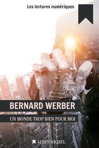 Bernard Werber - Un monde trop bien pour moi.