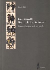 Bernard Wicht - Une nouvelle Guerre de Trentre Ans ? - Réflexion et hypothèse sur la crise actuelle.