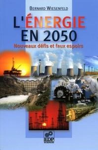 Bernard Wiesenfeld - L'énergie en 2050 - Nouveaux défis et faux espoirs.