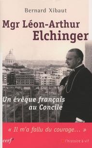 Bernard Xibaut - Mgr Léon-Arthur Elchinger - Un évêque français au concile.