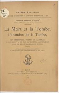 Bernard Y. Jouin - La mort et la tombe : l'abandon de la tombe, les cérémonies, prières et sacrifices se rapportant à ces très importantes manifestations de la vie des autochtones du Darlac.