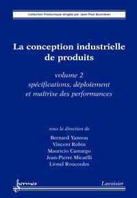 Bernard Yannou et Vincent Robin - La conception industrielle de produits - Volume 2, Spécifications, déploiement et maîtrise des performances.